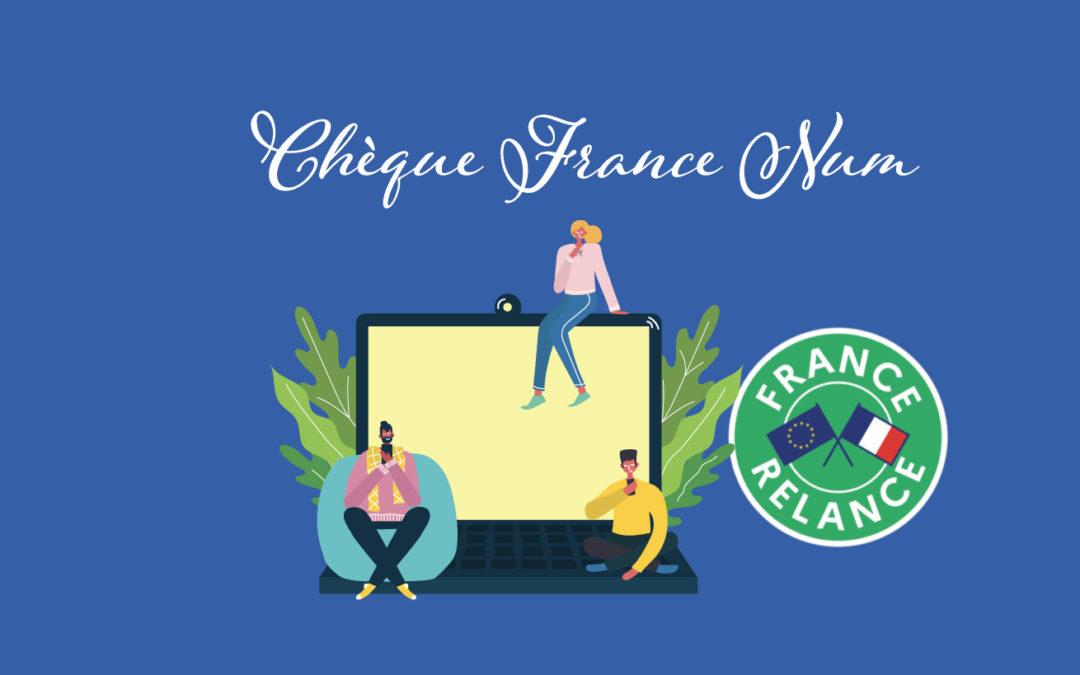 Profitez du Chèque France Num : 500 € pour numériser votre activité !